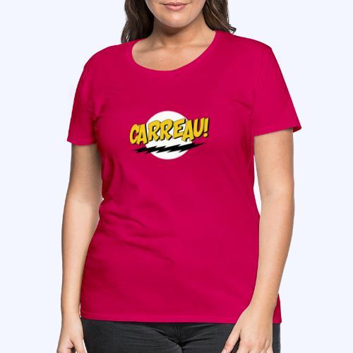 Carreau! - Vrouwen Premium T-shirt