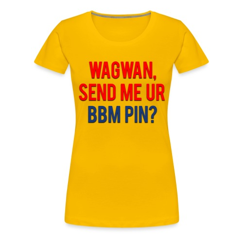 Wagwan Send BBM Clean - Women's Premium T-Shirt