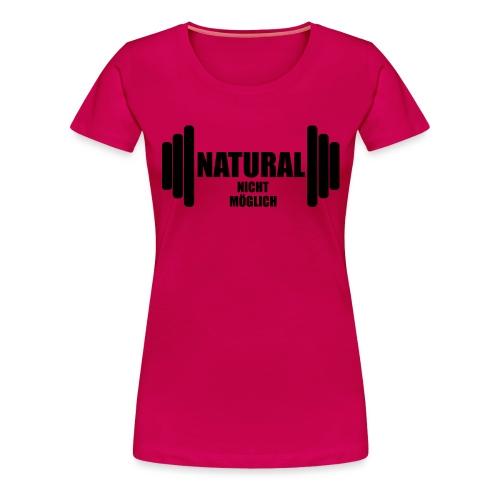 Natural nicht möglich - Frauen Premium T-Shirt