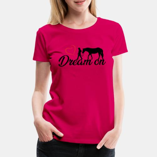Dream on - Halte an Deinen Träumen fest - Frauen Premium T-Shirt