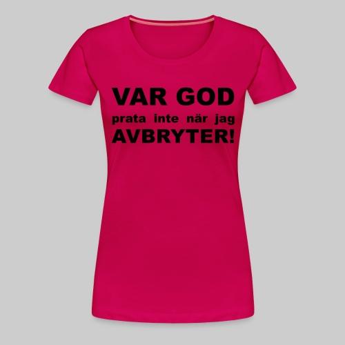 Var God Prata Inte - Premium-T-shirt dam