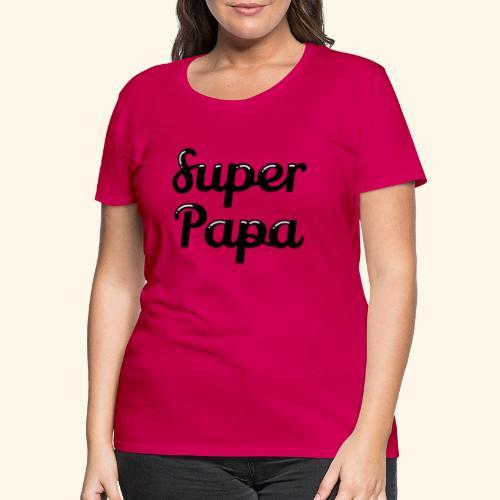 Super Papa - T-shirt Premium Femme