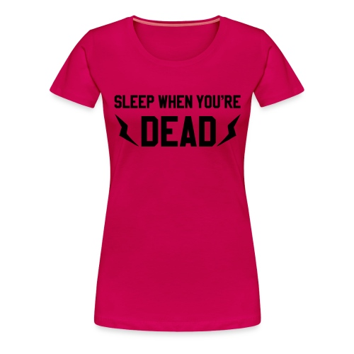 sleep when you're dead - T-shirt Premium Femme