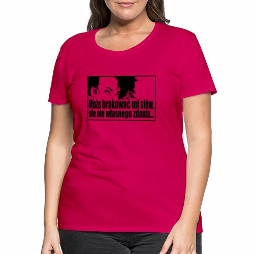 Kobieta z własnym zdaniem. - Koszulka damska Premium