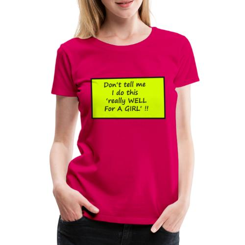 Do not tell me I really like this for a girl - Women's Premium T-Shirt