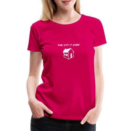 #We stay at home! - Frauen Premium T-Shirt