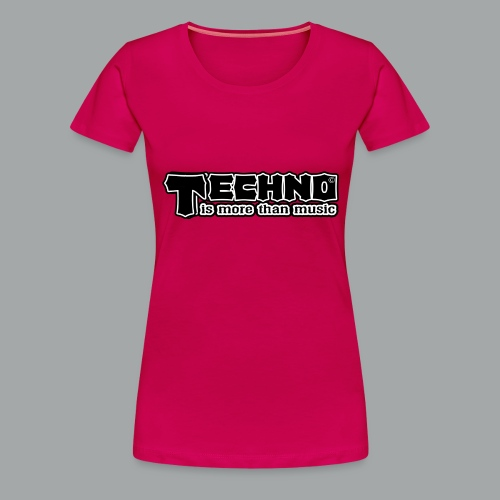 Techno Is More Than Music - Frauen Premium T-Shirt