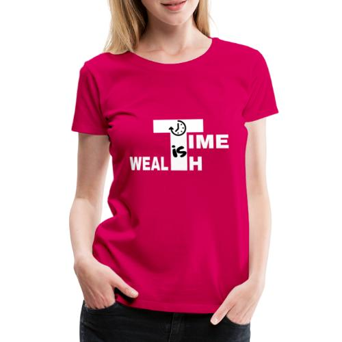 TIME IS WEALTH - T-shirt Premium Femme