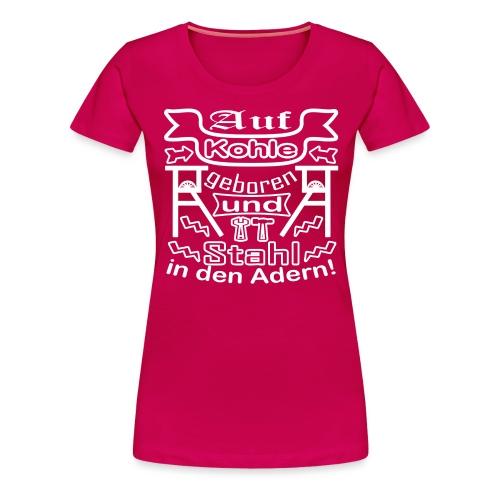 Auf Kohle geboren - Frauen Premium T-Shirt