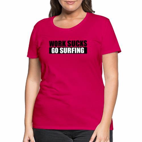 work_sucks_go_surf - Camiseta premium mujer