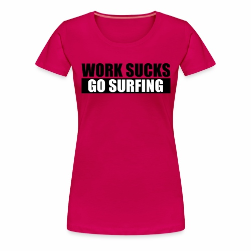 work_sucks_go_surf - T-shirt Premium Femme