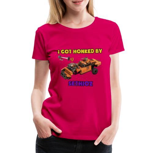 I got Honked by Sethioz - Women's Premium T-Shirt