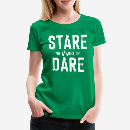 stare dare - Frauen Premium T-Shirt