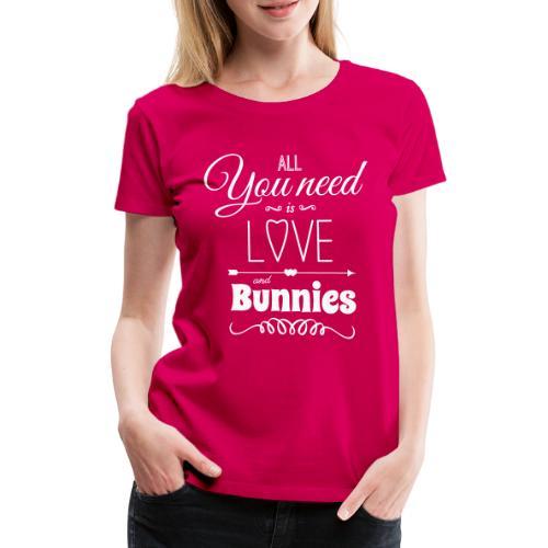 all you need is love and bunnies Hasen Kanichen - Frauen Premium T-Shirt