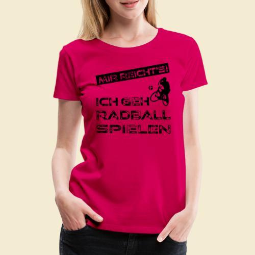 Radball | Mir reicht's! - Frauen Premium T-Shirt
