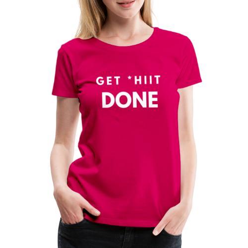 GET * HIIT DONE - Women's Premium T-Shirt