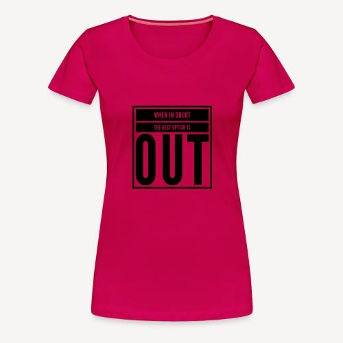 Out - Women's Premium T-Shirt