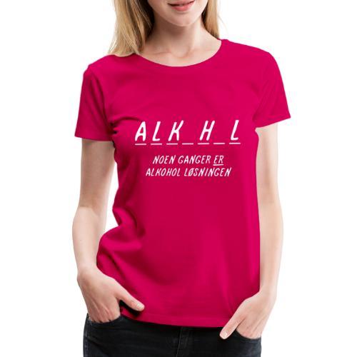 Noen ganger er alkohol løsningen - Premium T-skjorte for kvinner