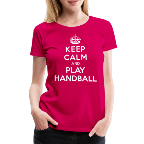 KEEP CALM AND PLAY HANDBALL - T-shirt Premium Femme