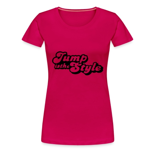 jump is the style pimp - Vrouwen Premium T-shirt