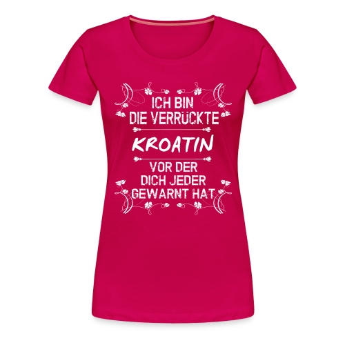 Verrückte Kroatin - Frauen Premium T-Shirt
