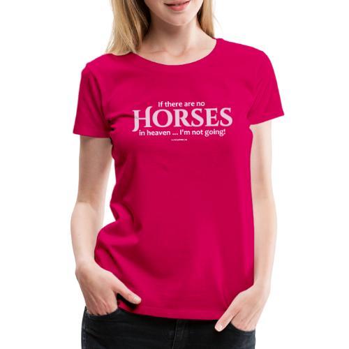 no horses in heaven_pfas - Frauen Premium T-Shirt