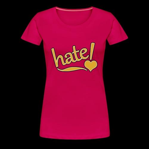hate ! - T-shirt Premium Femme