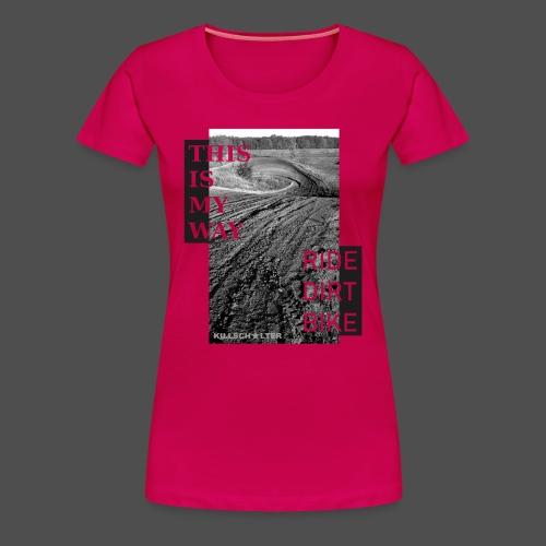 To jest mój sposób jazdy na rowerze dirtowym - Koszulka damska Premium