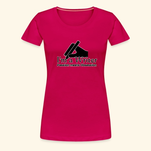 I'm a Writer - Passion meets Obsession - Women's Premium T-Shirt