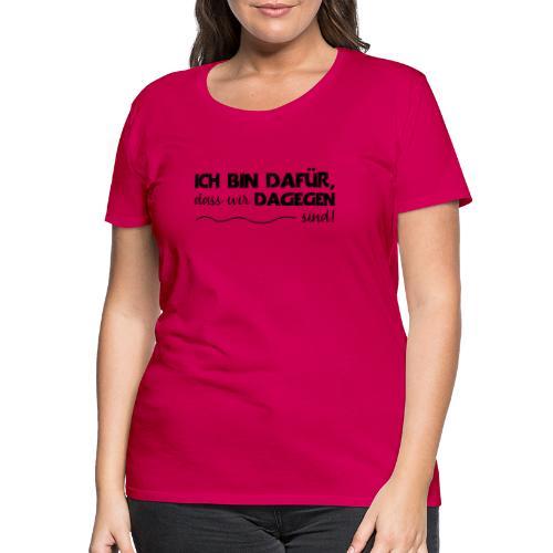 Message - Ich bin dafür 1 - Frauen Premium T-Shirt