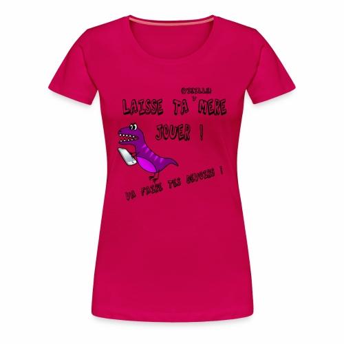 Laisse ta mère jouer ! Va faire tes devoirs... - T-shirt Premium Femme
