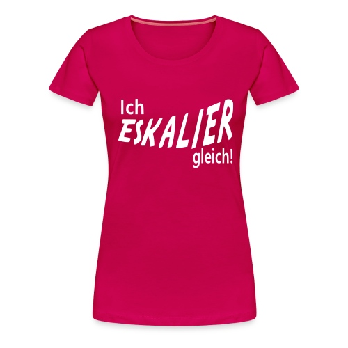 eskalieren - Frauen Premium T-Shirt