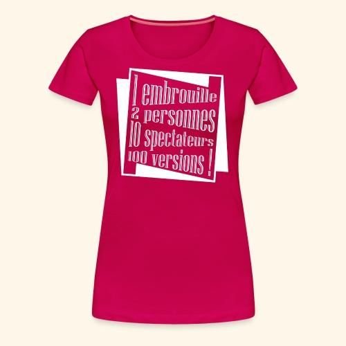 embrouille - T-shirt Premium Femme