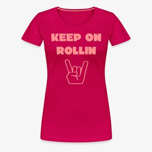> Altijd blijven rollen met je rolstoel - Vrouwen Premium T-shirt