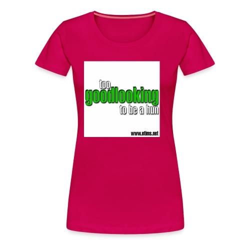 good looking copy - Women's Premium T-Shirt