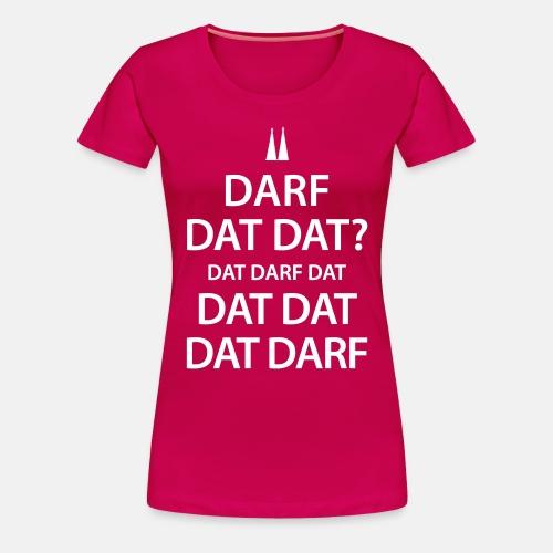 Darf dat dat? - Frauen Premium T-Shirt