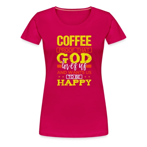 Coffee Lover Gift Coffee Proof that God Loves Us - Women's Premium T-Shirt