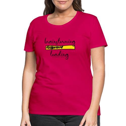 brainstorming is loading - Frauen Premium T-Shirt