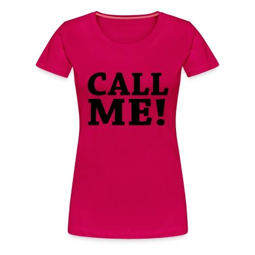 Call ME! - Frauen Premium T-Shirt