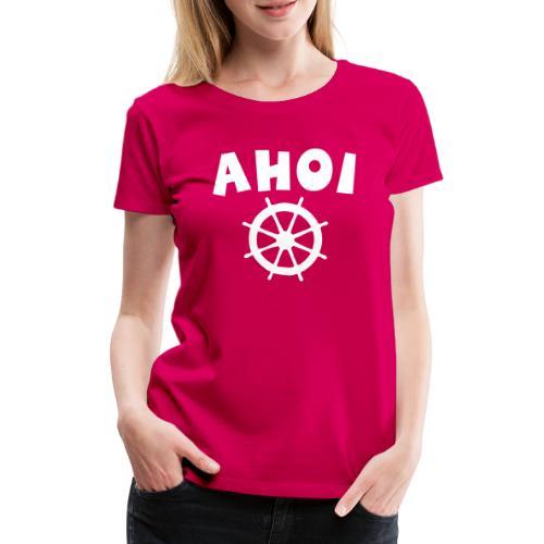 Ahoi Steuerrad Segel Segeln Segler - Frauen Premium T-Shirt