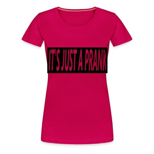 It's just a prank shirt mannen - Vrouwen Premium T-shirt