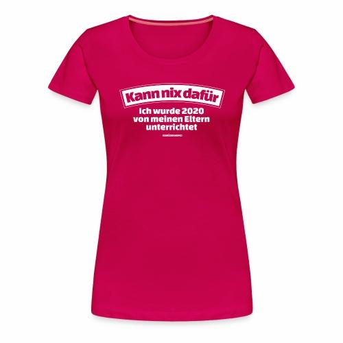 Kann nix dafür - Frauen Premium T-Shirt