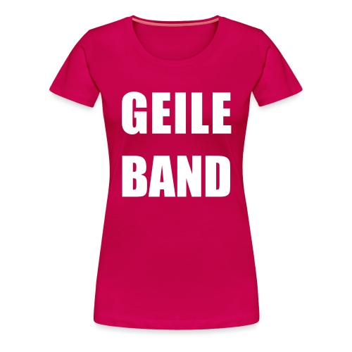 GEILE BAND - Frauen Premium T-Shirt