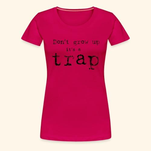 Don`t grow up - Premium T-skjorte for kvinner