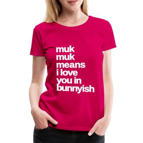 muk means i love you bunny hase kaninchen ostern - Frauen Premium T-Shirt