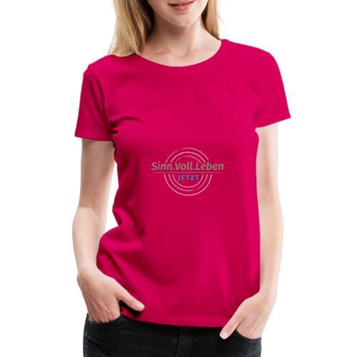 Sinn.Voll.Leben - Jetzt - Frauen Premium T-Shirt