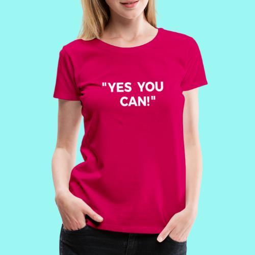 Yes You Can Tshirts For Boys - Girls - Women & Men - Women's Premium T-Shirt