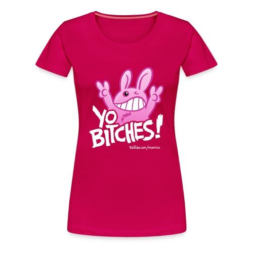 Yo Bitches Weiß - Frauen Premium T-Shirt