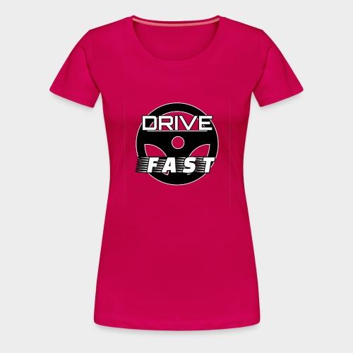 Drive Fast (Drive Fast) - Women's Premium T-Shirt