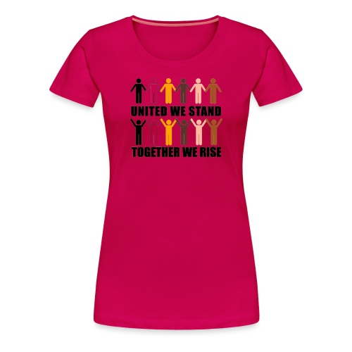 United We Stand. Together We Rise! - Women's Premium T-Shirt